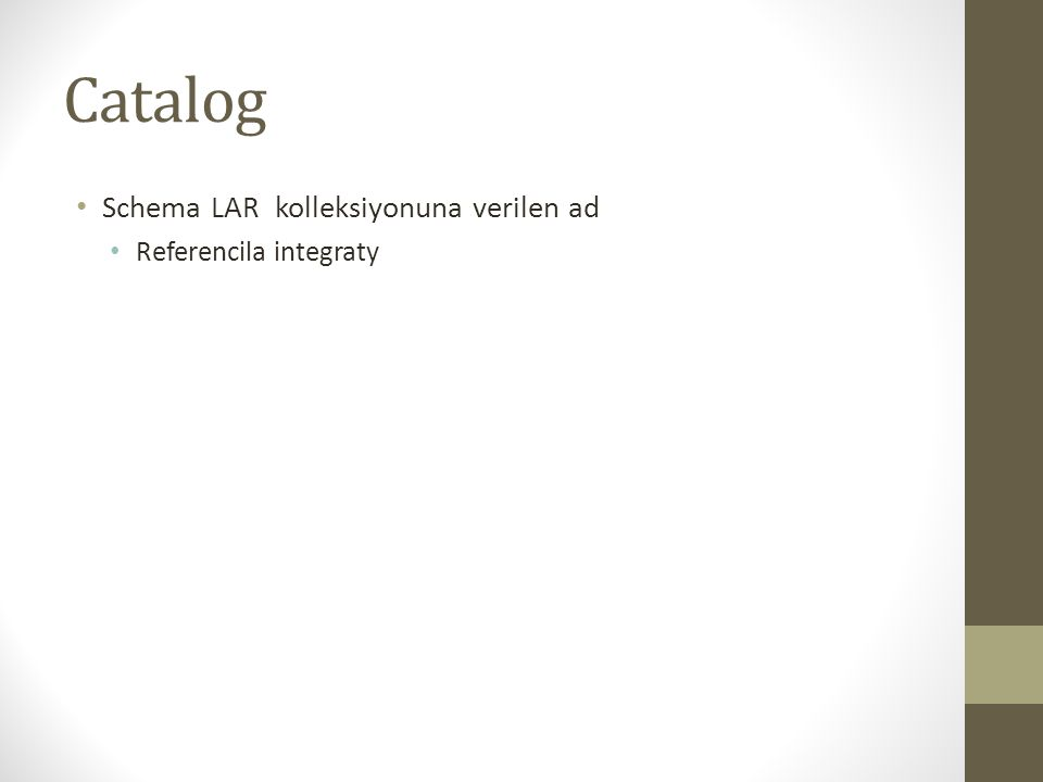 Catalog • Schema LAR kolleksiyonuna verilen ad • Referencila integraty