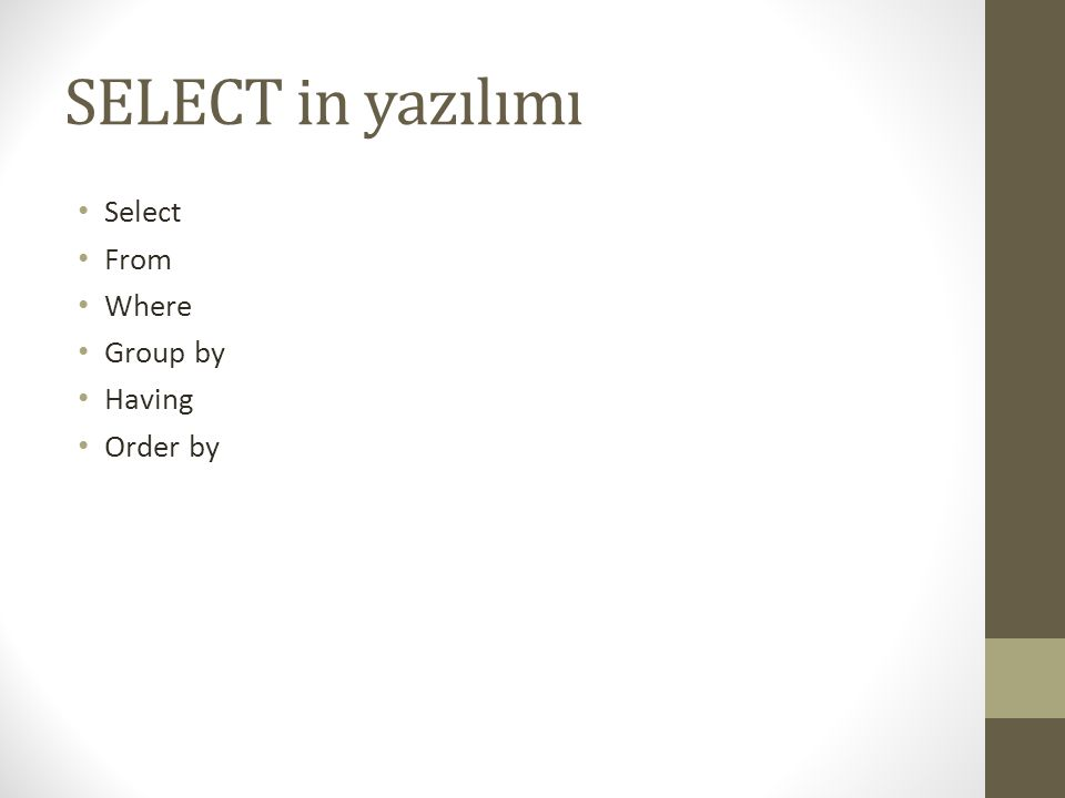 SELECT in yazılımı • Select • From • Where • Group by • Having • Order by