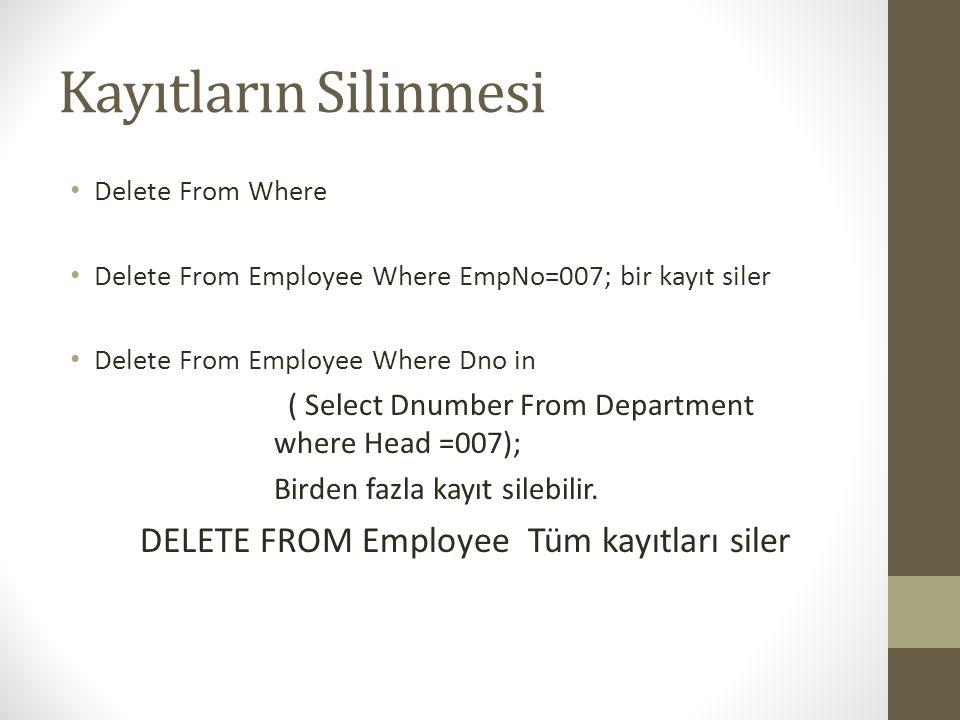 Kayıtların Silinmesi • Delete From Where • Delete From Employee Where EmpNo=007; bir kayıt siler • Delete From Employee Where Dno in ( Select Dnumber