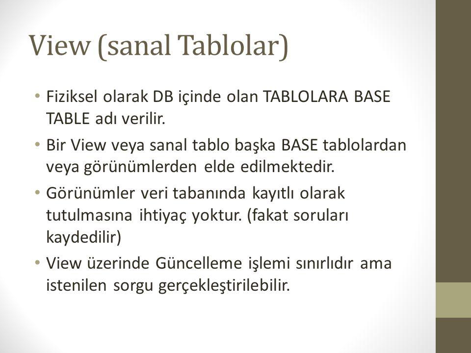 View (sanal Tablolar) • Fiziksel olarak DB içinde olan TABLOLARA BASE TABLE adı verilir. • Bir View veya sanal tablo başka BASE tablolardan veya görün