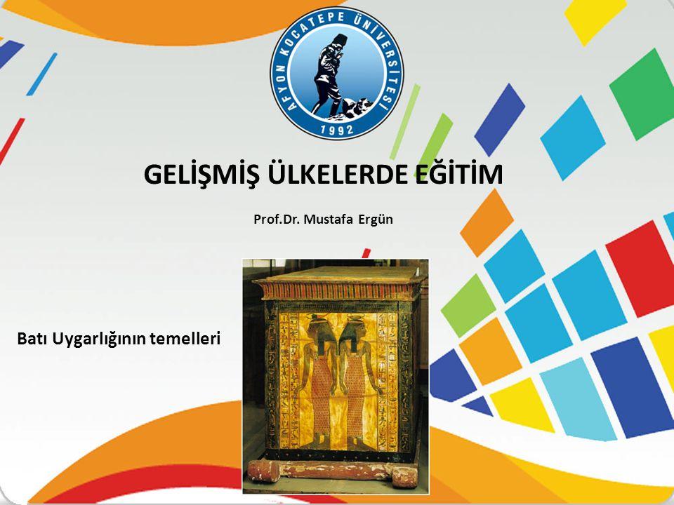 Batı Uygarlığının temelleri GELİŞMİŞ ÜLKELERDE EĞİTİM Prof.Dr. Mustafa Ergün