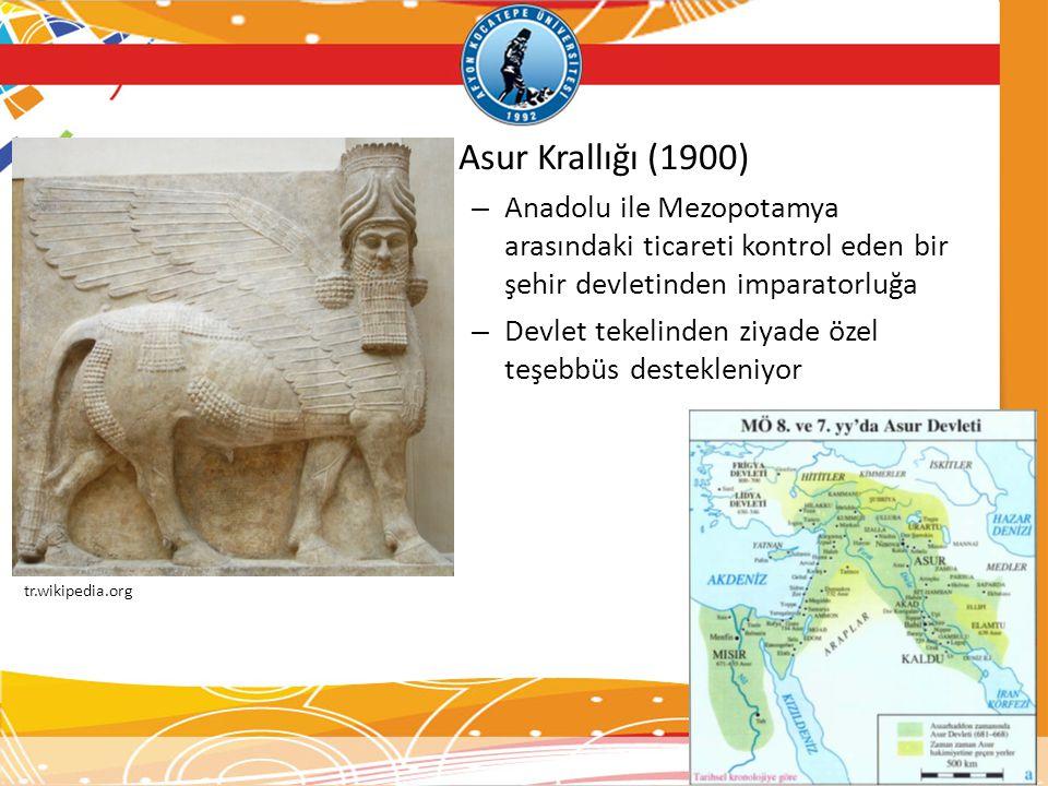 • Asur Krallığı (1900) – Anadolu ile Mezopotamya arasındaki ticareti kontrol eden bir şehir devletinden imparatorluğa – Devlet tekelinden ziyade özel