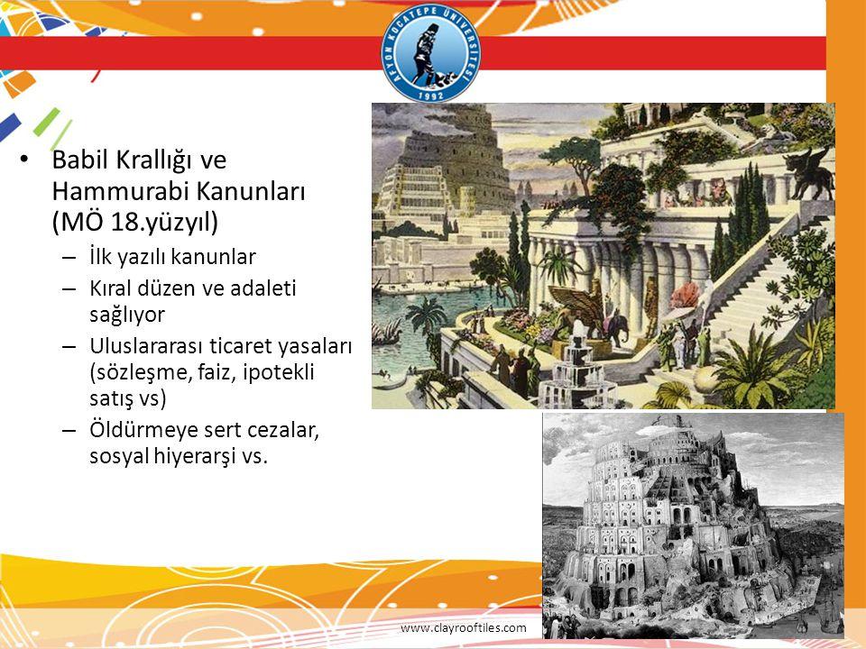 • Babil Krallığı ve Hammurabi Kanunları (MÖ 18.yüzyıl) – İlk yazılı kanunlar – Kıral düzen ve adaleti sağlıyor – Uluslararası ticaret yasaları (sözleş
