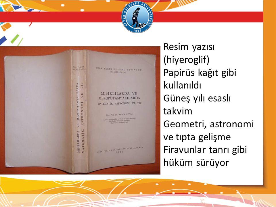 Resim yazısı (hiyeroglif) Papirüs kağıt gibi kullanıldı Güneş yılı esaslı takvim Geometri, astronomi ve tıpta gelişme Firavunlar tanrı gibi hüküm sürü
