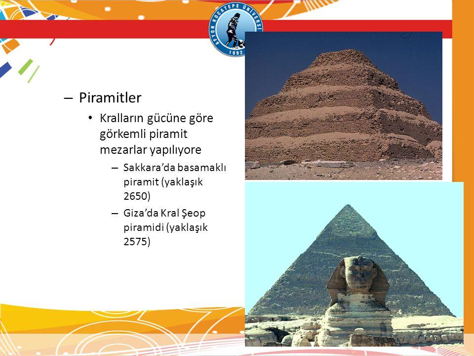 – Piramitler • Kralların gücüne göre görkemli piramit mezarlar yapılıyore – Sakkara'da basamaklı piramit (yaklaşık 2650) – Giza'da Kral Şeop piramidi