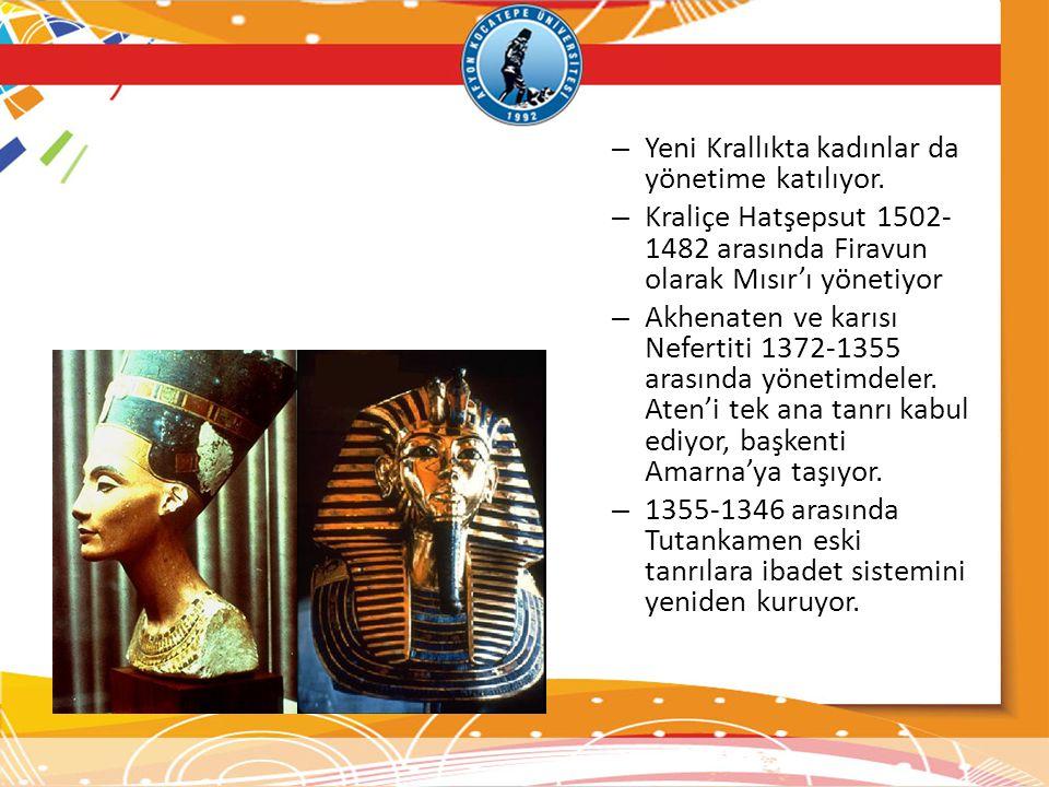 – Yeni Krallıkta kadınlar da yönetime katılıyor. – Kraliçe Hatşepsut 1502- 1482 arasında Firavun olarak Mısır'ı yönetiyor – Akhenaten ve karısı Nefert