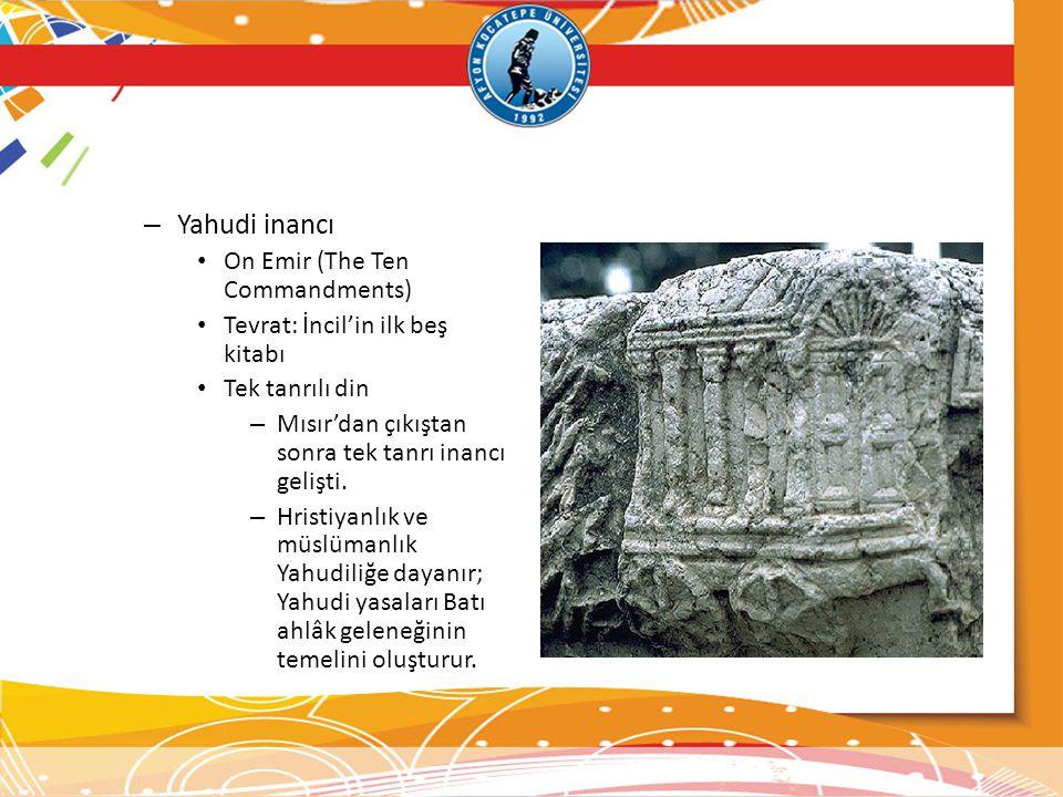 – Yahudi inancı • On Emir (The Ten Commandments) • Tevrat: İncil'in ilk beş kitabı • Tek tanrılı din – Mısır'dan çıkıştan sonra tek tanrı inancı geliş