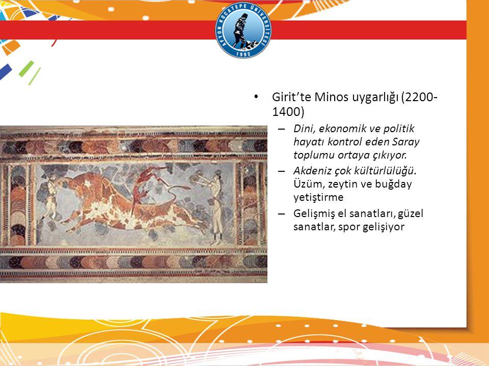 • Girit'te Minos uygarlığı (2200- 1400) – Dini, ekonomik ve politik hayatı kontrol eden Saray toplumu ortaya çıkıyor. – Akdeniz çok kültürlülüğü. Üzüm
