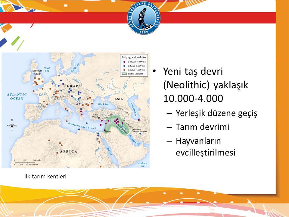 • Yeni taş devri (Neolithic) yaklaşık 10.000-4.000 – Yerleşik düzene geçiş – Tarım devrimi – Hayvanların evcilleştirilmesi İlk tarım kentleri