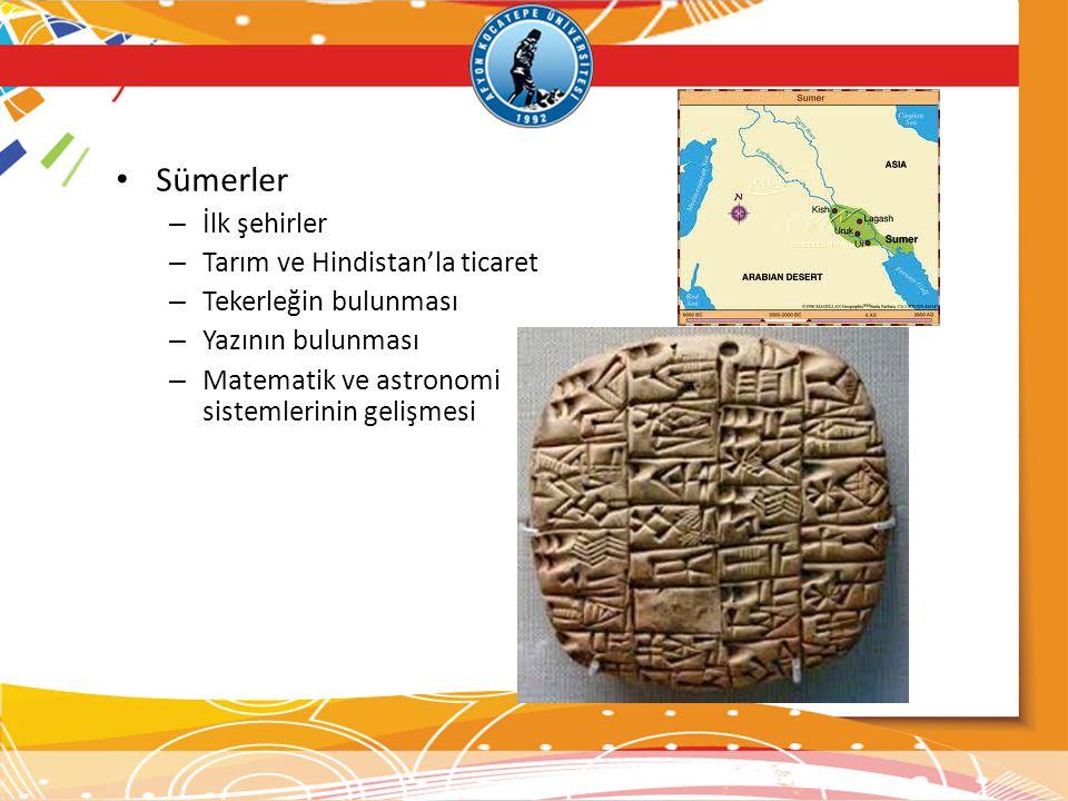 • Sümerler – İlk şehirler – Tarım ve Hindistan'la ticaret – Tekerleğin bulunması – Yazının bulunması – Matematik ve astronomi sistemlerinin gelişmesi