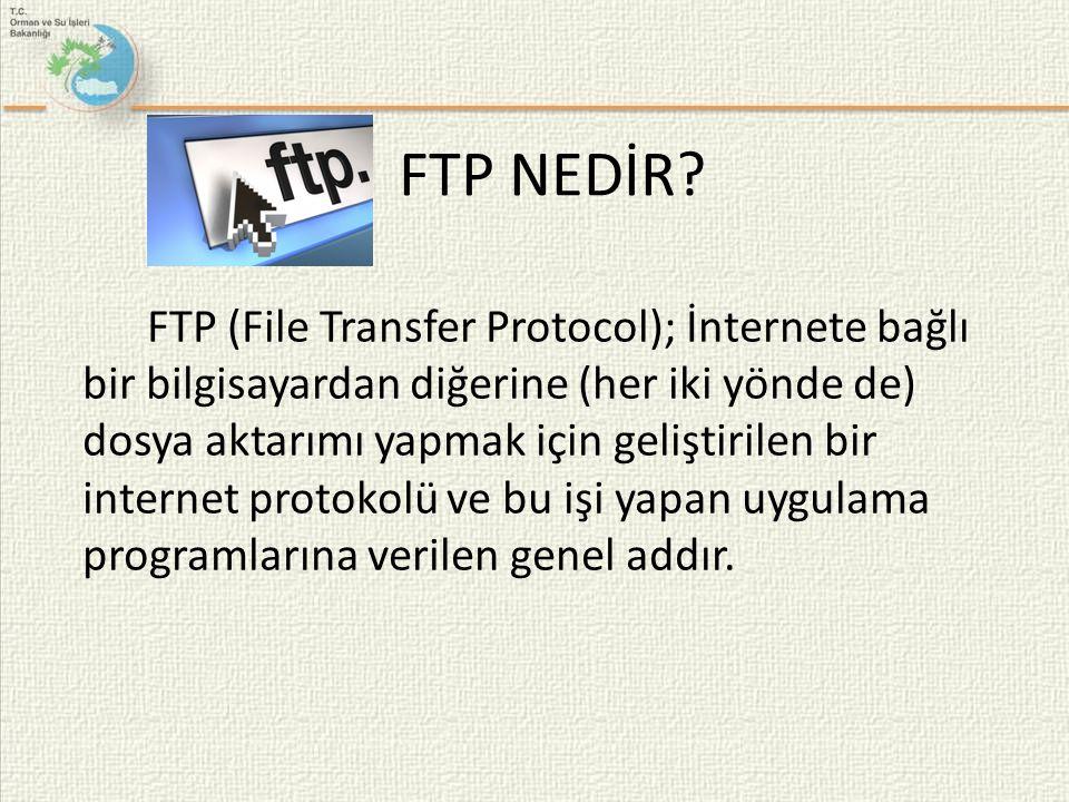 FTP NEDİR? FTP (File Transfer Protocol); İnternete bağlı bir bilgisayardan diğerine (her iki yönde de) dosya aktarımı yapmak için geliştirilen bir int