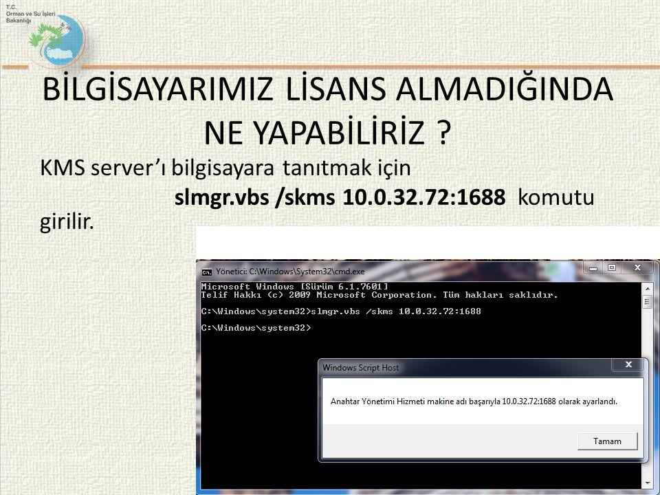 KMS server'ı bilgisayara tanıtmak için slmgr.vbs /skms 10.0.32.72:1688 komutu girilir. BİLGİSAYARIMIZ LİSANS ALMADIĞINDA NE YAPABİLİRİZ ?