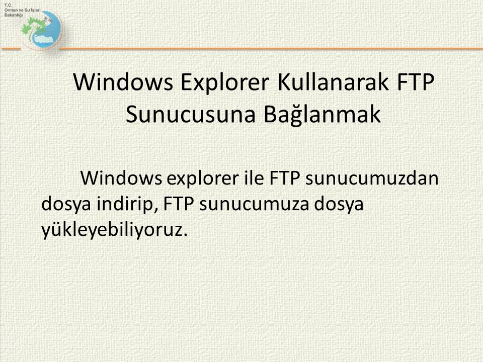 Windows Explorer Kullanarak FTP Sunucusuna Bağlanmak Windows explorer ile FTP sunucumuzdan dosya indirip, FTP sunucumuza dosya yükleyebiliyoruz.