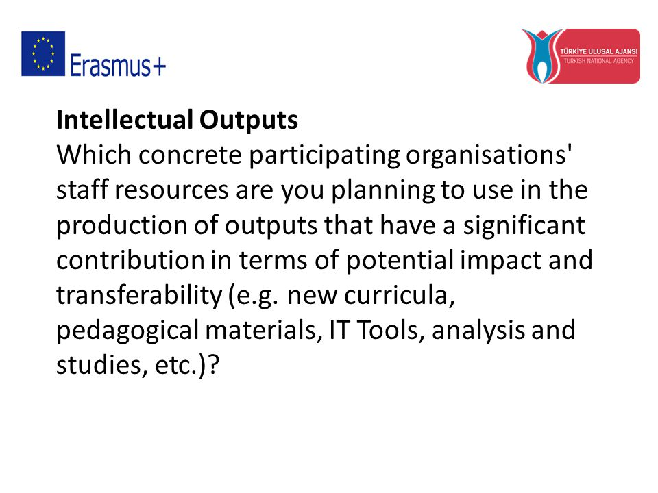 Intellectual Outputs Which concrete participating organisations' staff resources are you planning to use in the production of outputs that have a sign