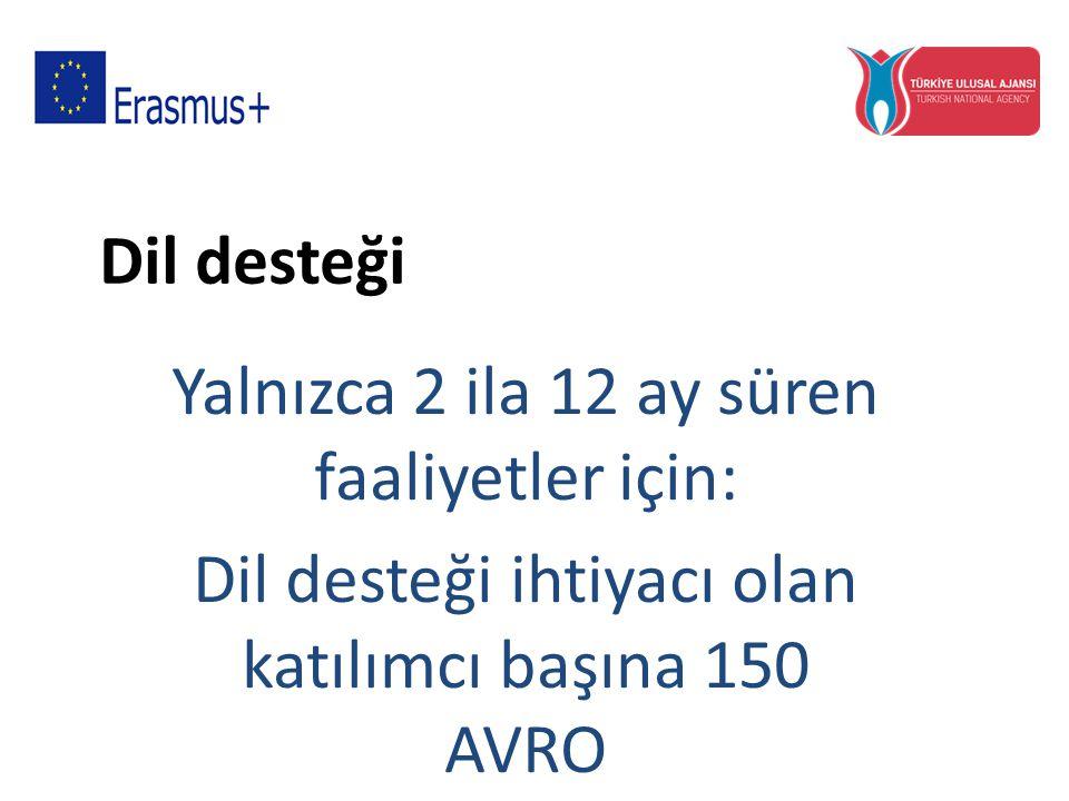 Dil desteği Yalnızca 2 ila 12 ay süren faaliyetler için: Dil desteği ihtiyacı olan katılımcı başına 150 AVRO