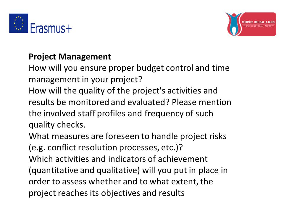 Project Management How will you ensure proper budget control and time management in your project? How will the quality of the project's activities and