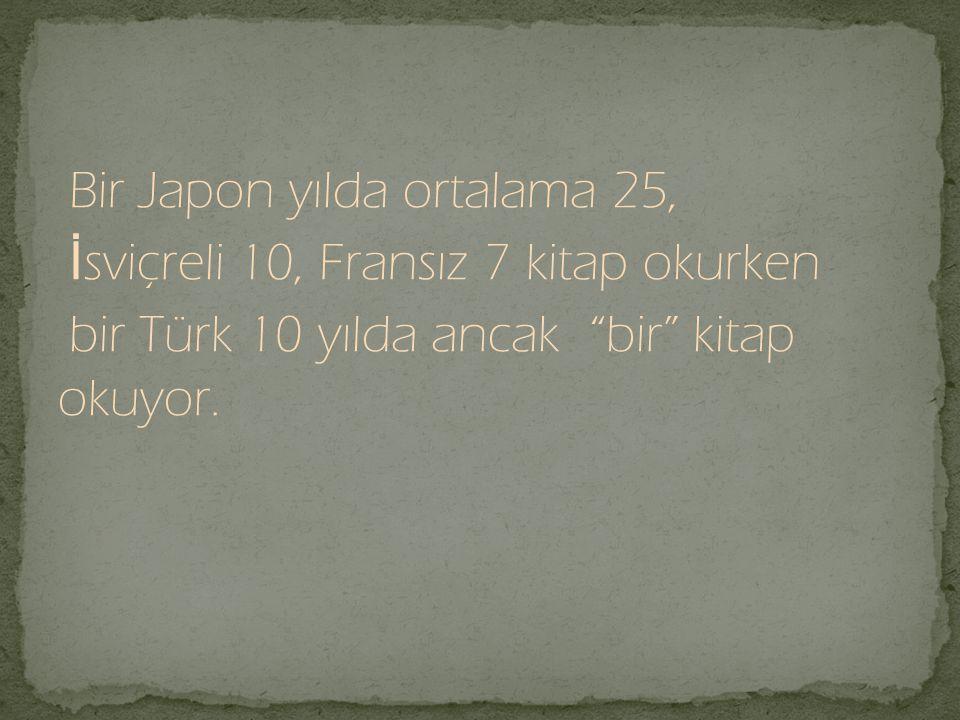 """Bir Japon yılda ortalama 25, İ sviçreli 10, Fransız 7 kitap okurken bir Türk 10 yılda ancak """"bir"""" kitap okuyor."""