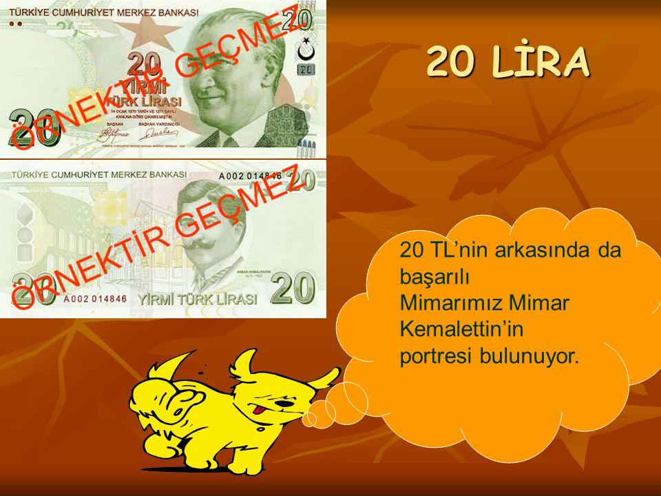 20 LİRA 20 TL'nin arkasında da başarılı Mimarımız Mimar Kemalettin'in portresi bulunuyor.