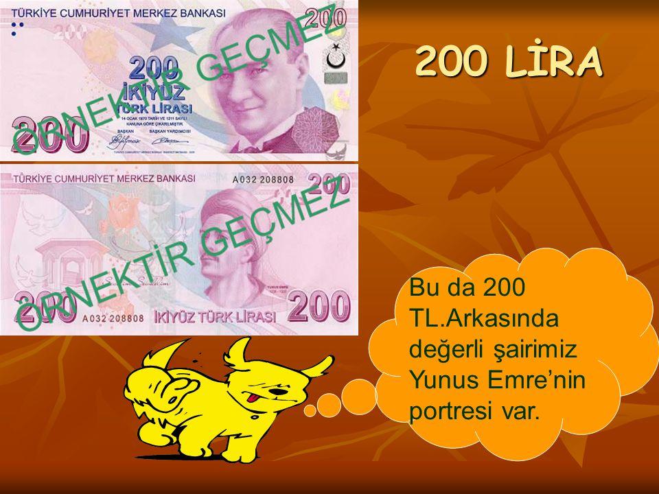 200 LİRA Bu da 200 TL.Arkasında değerli şairimiz Yunus Emre'nin portresi var.