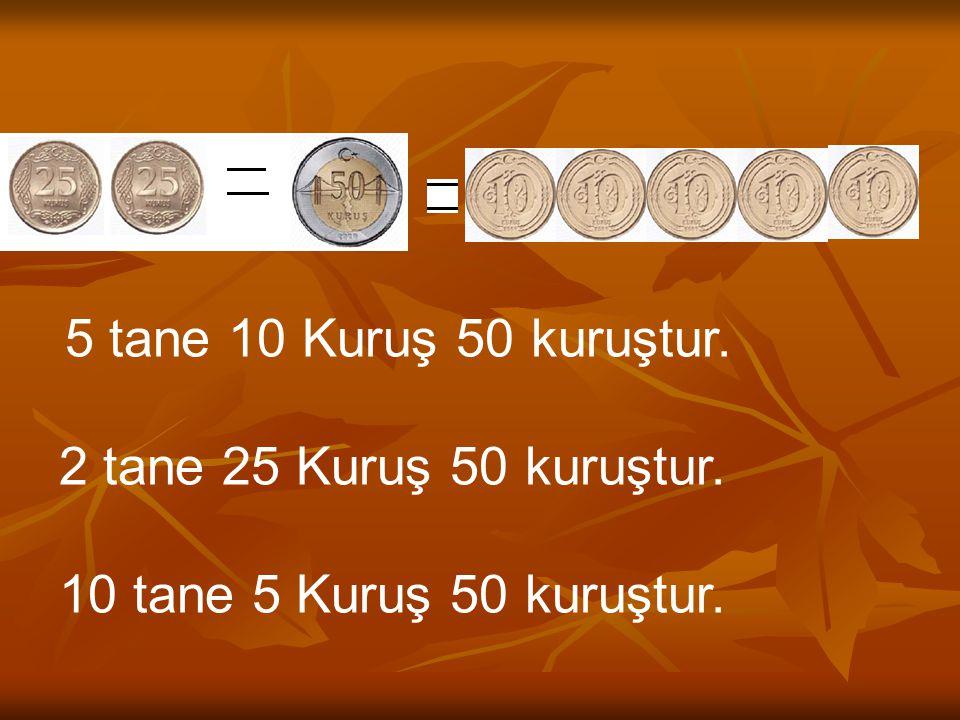 5 tane 10 Kuruş 50 kuruştur. 2 tane 25 Kuruş 50 kuruştur. 10 tane 5 Kuruş 50 kuruştur.
