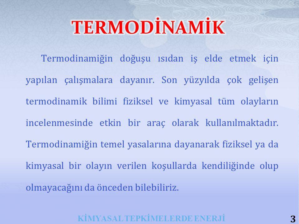 Termodinamiğin doğuşu ısıdan iş elde etmek için yapılan çalışmalara dayanır.