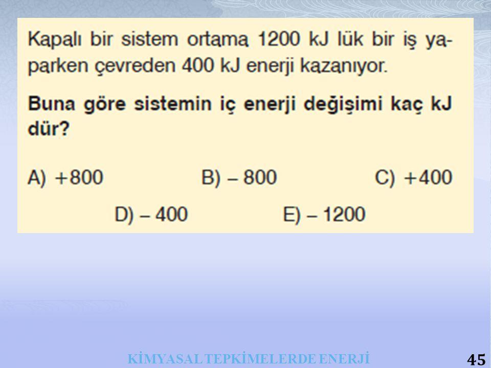 45 KİMYASAL TEPKİMELERDE ENERJİ