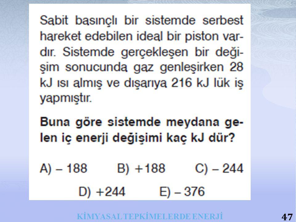 47 KİMYASAL TEPKİMELERDE ENERJİ