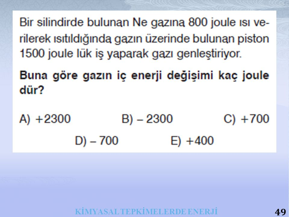 49 KİMYASAL TEPKİMELERDE ENERJİ