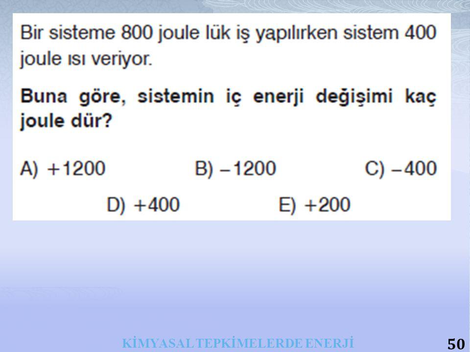 50 KİMYASAL TEPKİMELERDE ENERJİ