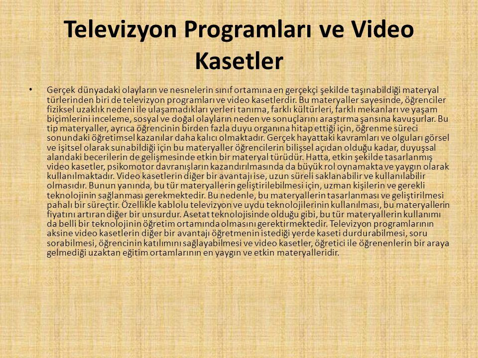 Televizyon Programları ve Video Kasetler • Gerçek dünyadaki olayların ve nesnelerin sınıf ortamına en gerçekçi şekilde taşınabildiği materyal türlerin