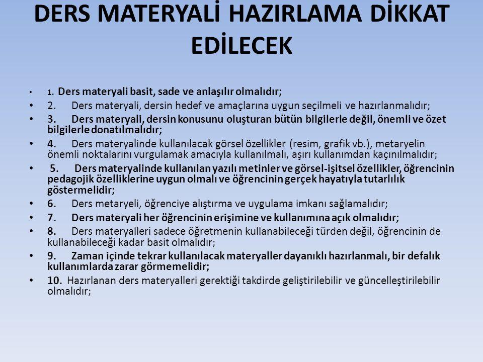 DERS MATERYALİ HAZIRLAMA DİKKAT EDİLECEK • 1. Ders materyali basit, sade ve anlaşılır olmalıdır; • 2. Ders materyali, dersin hedef ve amaçlarına uygun