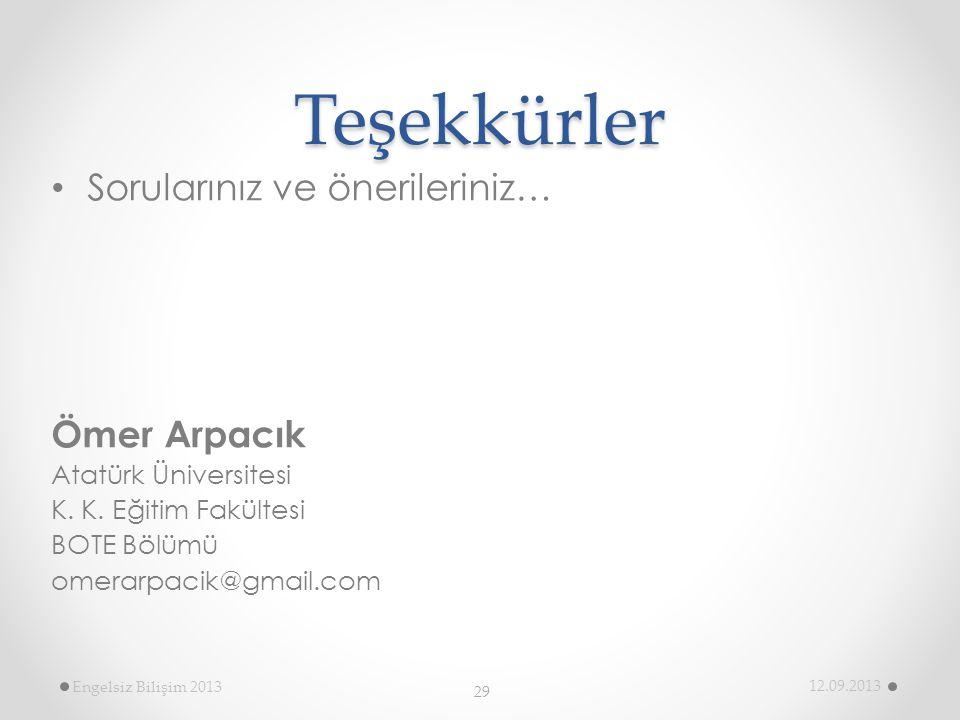 Engelsiz Bilişim 2013 12.09.2013 29Teşekkürler • Sorularınız ve önerileriniz… Ömer Arpacık Atatürk Üniversitesi K.