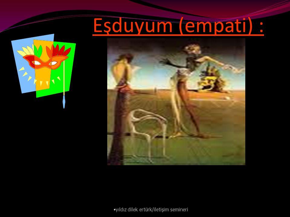 Eşduyum (empati) : • yıldız dilek ertürk/iletişim semineri