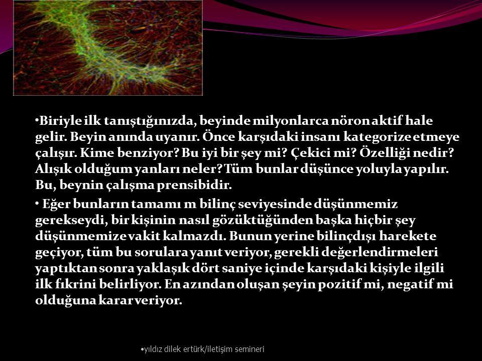 •Biriyle ilk tanıştığınızda, beyinde milyonlarca nöron aktif hale gelir.