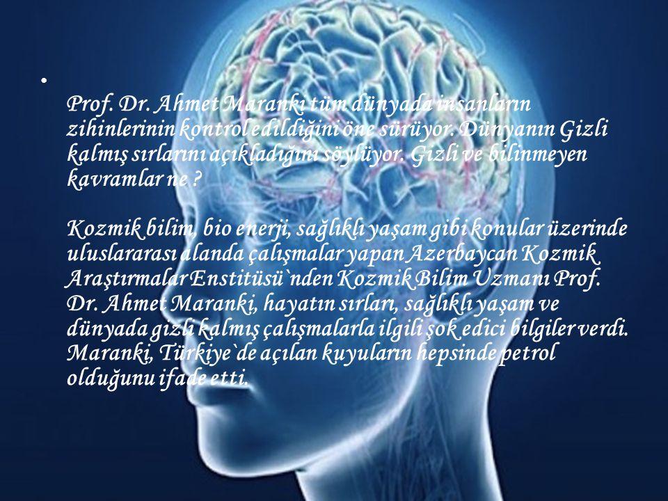 • Prof. Dr. Ahmet Maranki tüm dünyada insanların zihinlerinin kontrol edildiğini öne sürüyor. Dünyanın Gizli kalmış sırlarını açıkladığını söylüyor. G
