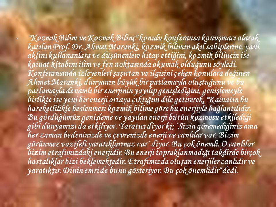 • Kozmik Bilim ve Kozmik Bilinç konulu konferansa konuşmacı olarak katılan Prof.