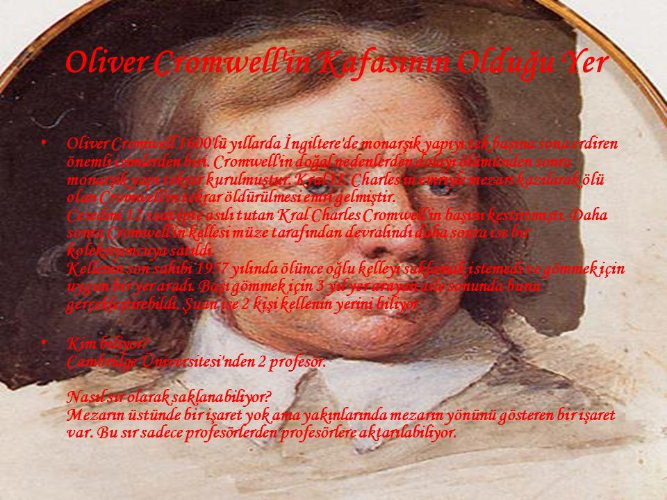 Oliver Cromwell in Kafasının Olduğu Yer • Oliver Cromwell 1600 lü yıllarda İngiltere de monarşik yapıyı tek başına sona erdiren önemli isimlerden biri.