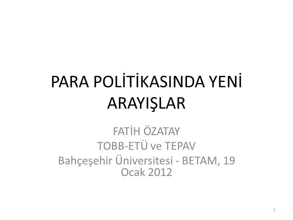 PARA POLİTİKASINDA YENİ ARAYIŞLAR FATİH ÖZATAY TOBB-ETÜ ve TEPAV Bahçeşehir Üniversitesi - BETAM, 19 Ocak 2012 1