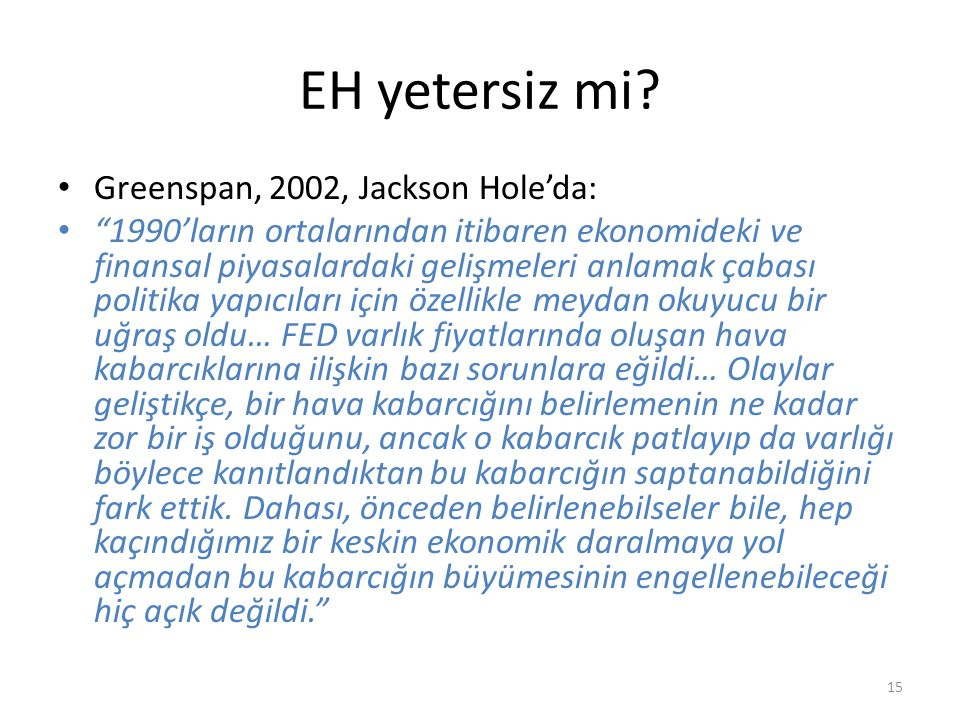 """EH yetersiz mi? • Greenspan, 2002, Jackson Hole'da: • """"1990'ların ortalarından itibaren ekonomideki ve finansal piyasalardaki gelişmeleri anlamak çaba"""