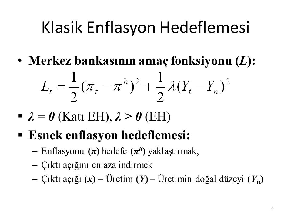 Klasik Enflasyon Hedeflemesi • Merkez bankasının amaç fonksiyonu (L):  λ = 0 (Katı EH), λ > 0 (EH)  Esnek enflasyon hedeflemesi: – Enflasyonu (π) he