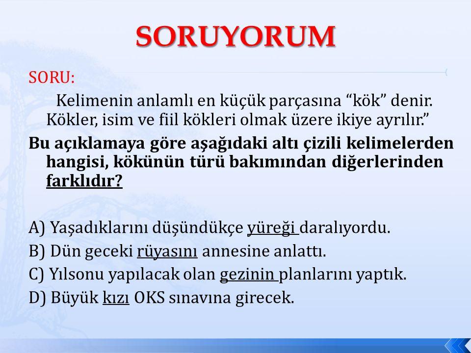 SORU: Kelimenin anlamlı en küçük parçasına kök denir.