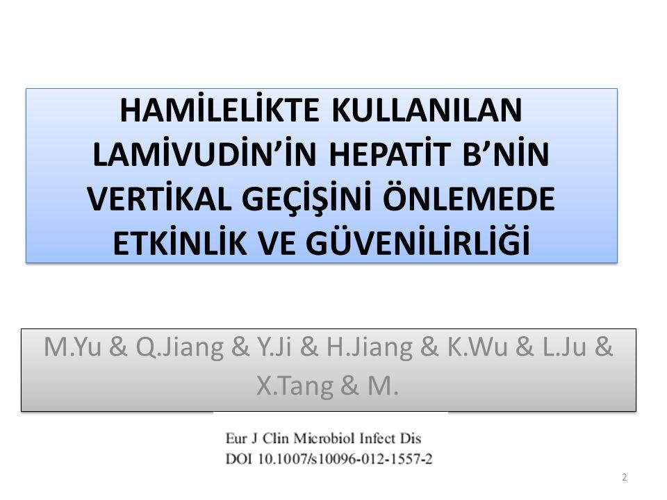 HAMİLELİKTE KULLANILAN LAMİVUDİN'İN HEPATİT B'NİN VERTİKAL GEÇİŞİNİ ÖNLEMEDE ETKİNLİK VE GÜVENİLİRLİĞİ M.Yu & Q.Jiang & Y.Ji & H.Jiang & K.Wu & L.Ju & X.Tang & M.