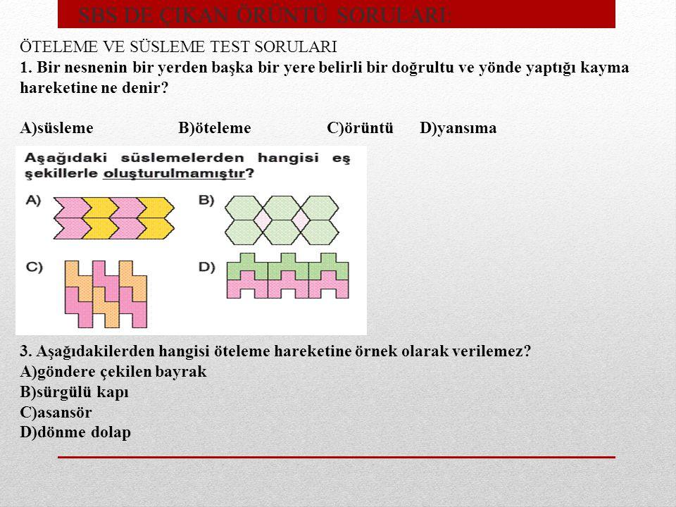 • SBS DE ÇIKAN ÖRÜNTÜ SORULARI: ÖTELEME VE SÜSLEME TEST SORULARI 1.