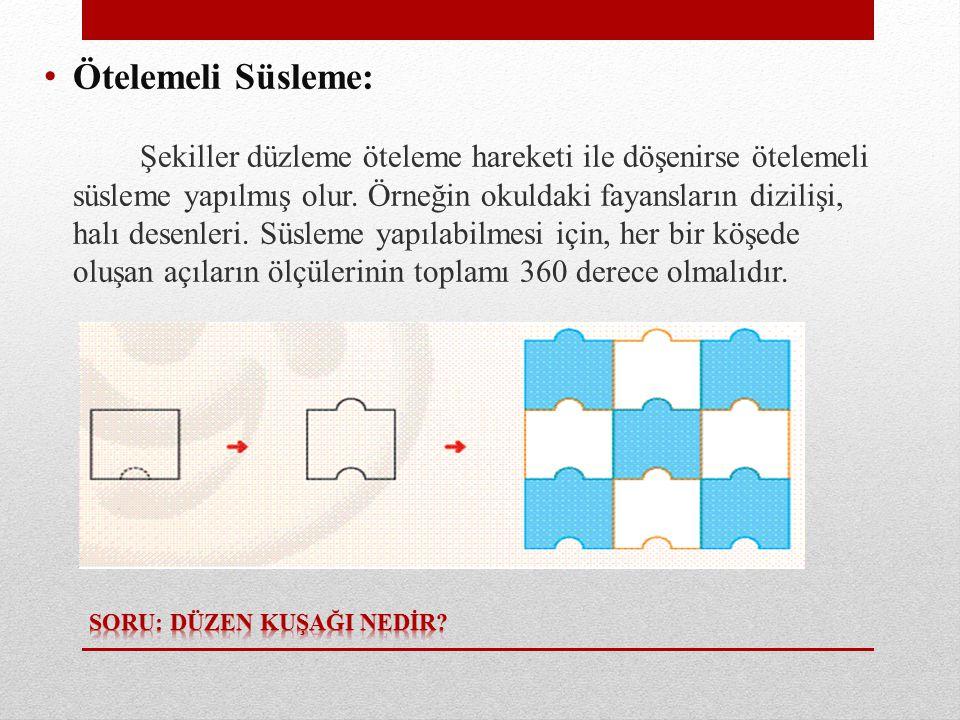 • Ötelemeli Süsleme: Şekiller düzleme öteleme hareketi ile döşenirse ötelemeli süsleme yapılmış olur.