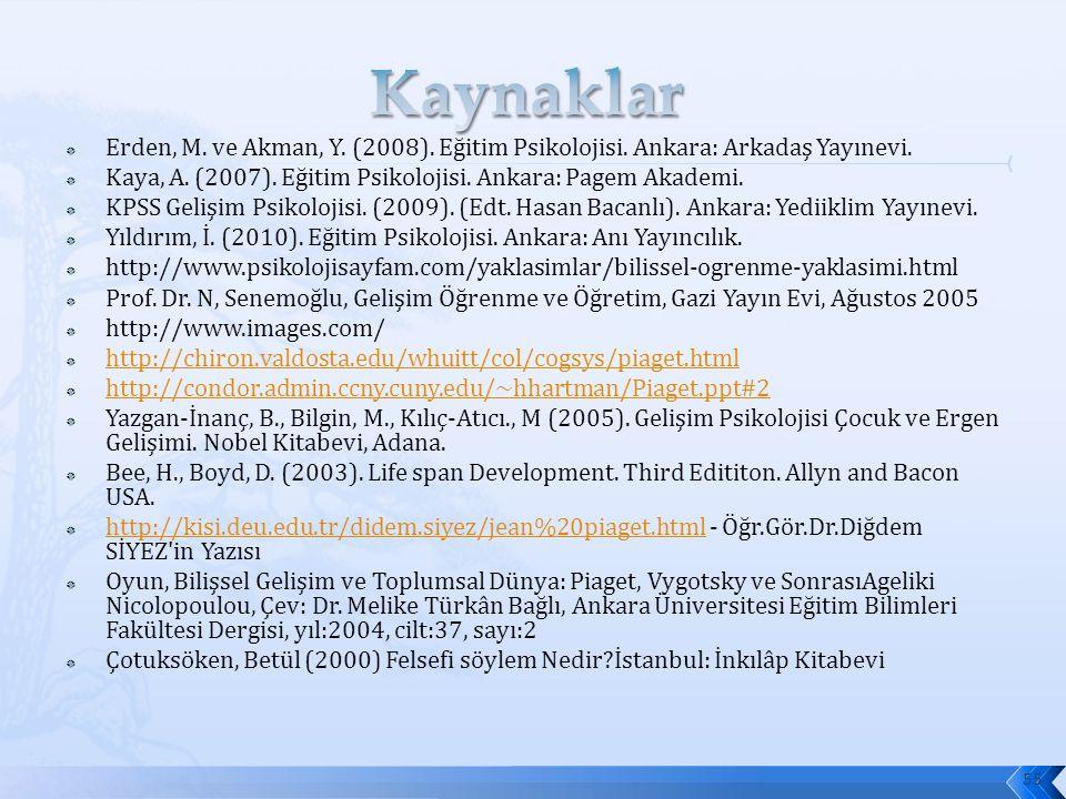  Erden, M. ve Akman, Y. (2008). Eğitim Psikolojisi. Ankara: Arkadaş Yayınevi.  Kaya, A. (2007). Eğitim Psikolojisi. Ankara: Pagem Akademi.  KPSS Ge