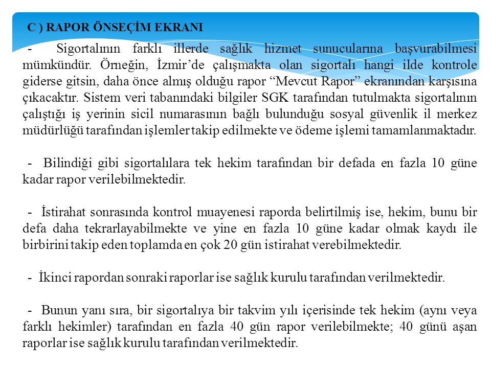 - Sigortalının farklı illerde sağlık hizmet sunucularına başvurabilmesi mümkündür. Örneğin, İzmir'de çalışmakta olan sigortalı hangi ilde kontrole gid