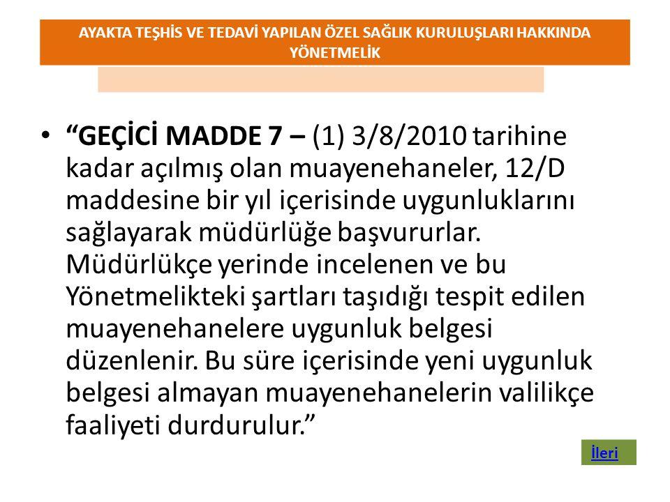 """• """"GEÇİCİ MADDE 7 – (1) 3/8/2010 tarihine kadar açılmış olan muayenehaneler, 12/D maddesine bir yıl içerisinde uygunluklarını sağlayarak müdürlüğe baş"""