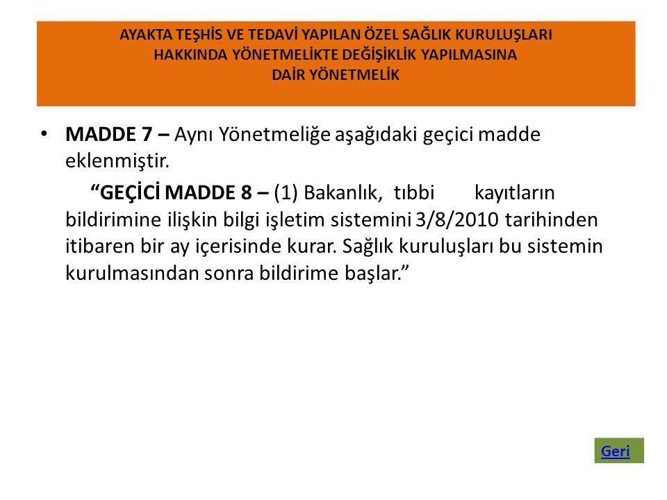 """• MADDE 7 – Aynı Yönetmeliğe aşağıdaki geçici madde eklenmiştir. """"GEÇİCİ MADDE 8 – (1) Bakanlık, tıbbi kayıtların bildirimine ilişkin bilgi işletim si"""