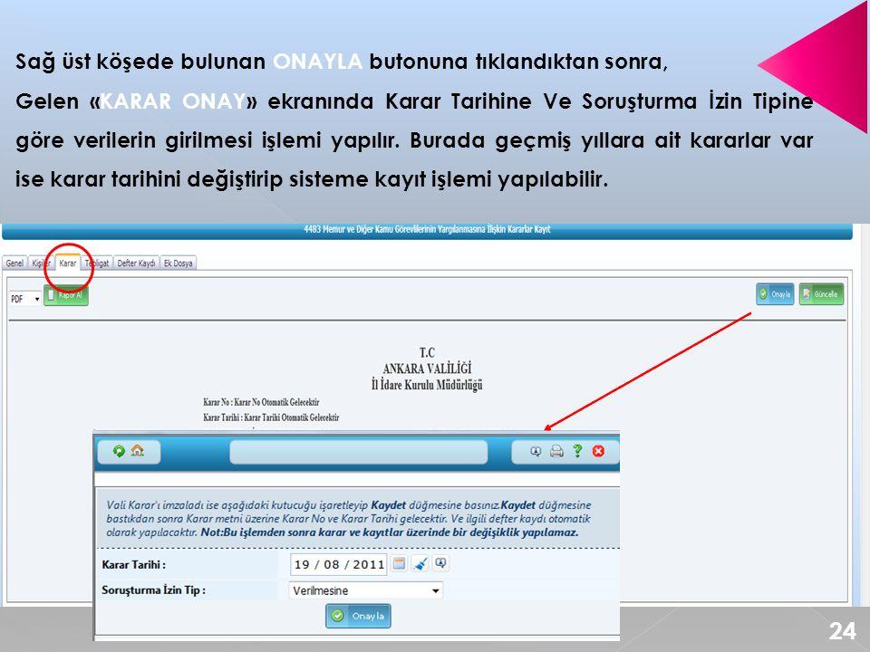 Sağ üst köşede bulunan ONAYLA butonuna tıklandıktan sonra, Gelen «KARAR ONAY» ekranında Karar Tarihine Ve Soruşturma İzin Tipine göre verilerin girilm