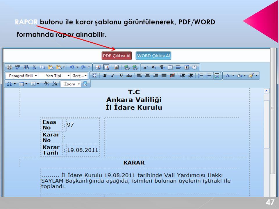 RAPOR butonu ile karar şablonu görüntülenerek, PDF/WORD formatında rapor alınabilir. 47